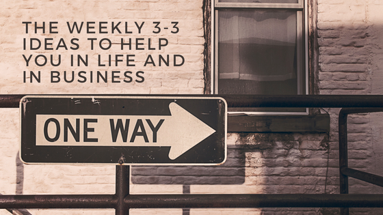the-weekly-3-3-ideas-to-help-you-in-life-and-in-business