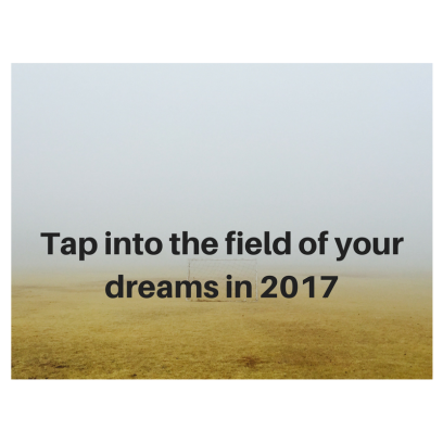 tap-into-the-field-of-your-dreams-in-2017
