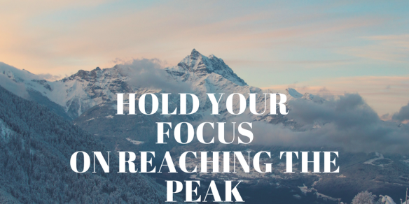 Hold your FOCUS ON reaching the peak